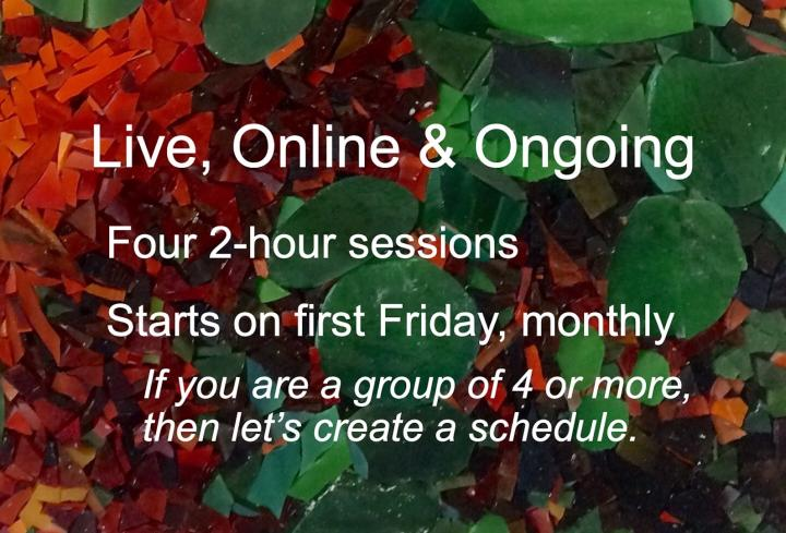 Four 2-hour sessions   Starts on first Friday, monthly  If you are a group of 4 or more, then let's create a schedule